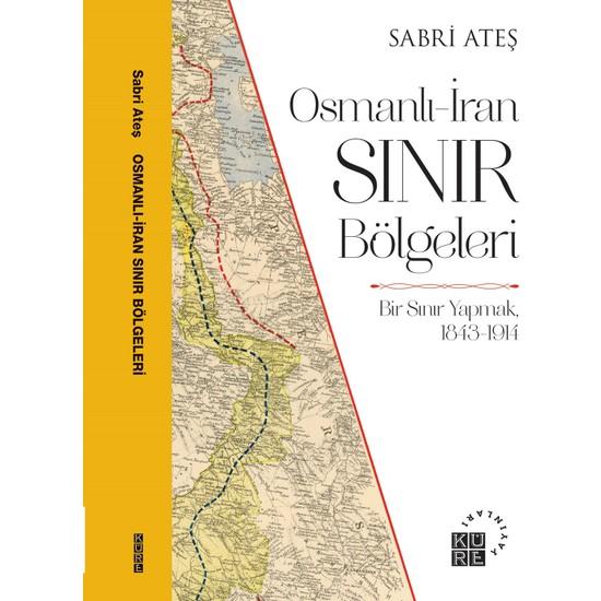 Osmanlı-Iran Sınır Bölgeleri - Sabri Ateş