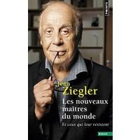 Les Nouveaux Maîtres Du Monde. Et Ceux Qui Leur Resistent - Jean Ziegler