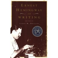 Ernest Hemingway On Writing - Larry Phillips