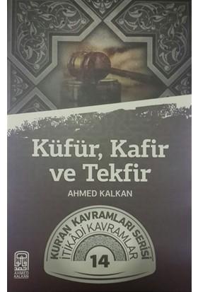 Küfür, Kafir ve Tekfir - Ahmed Kalkan