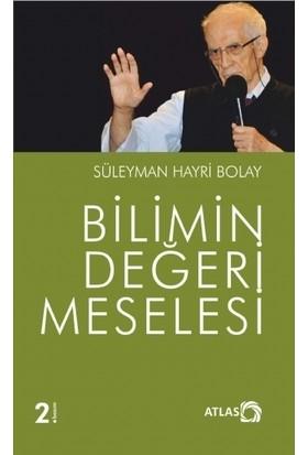 Bilimin Değeri Meselesi - Süleyman Hayri Bolay