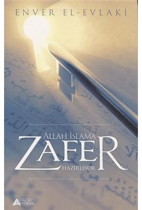 Allah İslam'a Zafer Hazırlıyor - Enver El-Evlaki