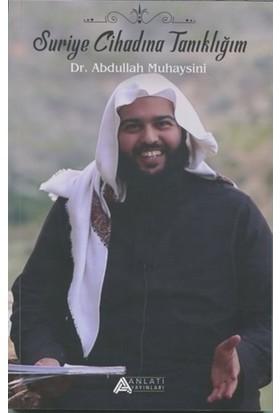 Suriye Cihadına Tanıklığım - Abdullah Muheysini