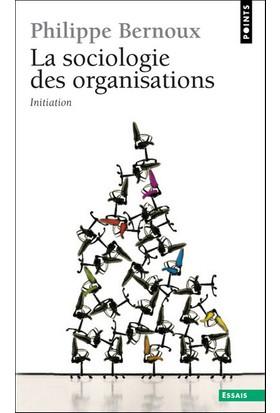 La Sociologie des Organisations - Philippe Bernoux