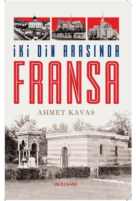 İki Din Arasında Fransa - Ahmet Kavas
