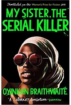My Sister- The Serial Killer - Oyinkan Braithwaite