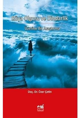 Rüya Olgusu ve Dindarlık Üzerine Bir Araştırma - Özer Çetin