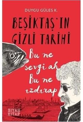 Beşiktaş'ın Gizli Tarihi - Duygu Güles K.