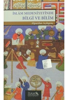 İslam Medeniyetinde Bilgi ve Bilim - Alparslan Açıkgenç