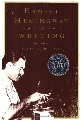 Ernest Hemingway On Writing - Larry Phillips