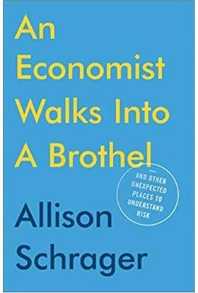 An Economist Walks İnto A Brothel - Allison Schrager