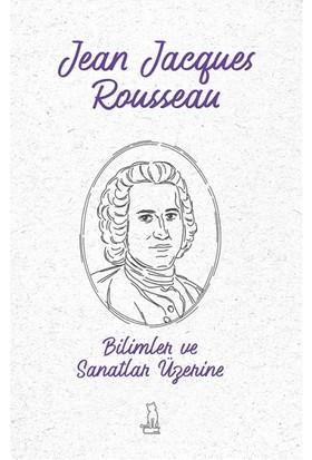Bilimler Ve Sanatlar Üzerine - Jean Jacques Rousseau