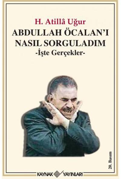Abdulah Öcalan'ı Nasıl Sorguladım - H. Atilla Uğur