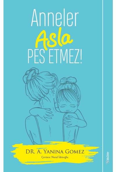 Anneler Asla Pes Etmez - A. Yanina Gomez