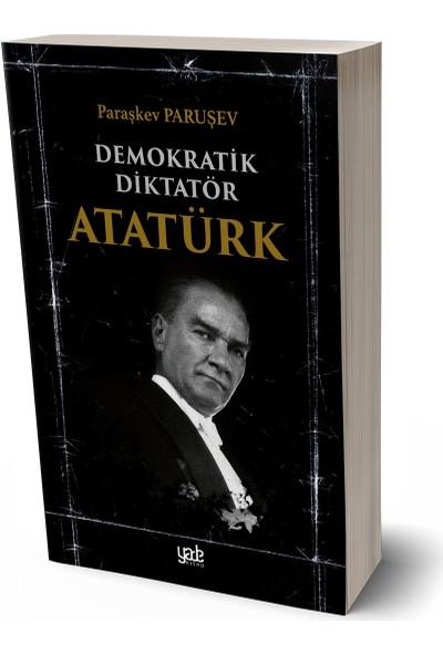 Demokratik Diktatör Atatürk - Paraşkev Paruşev