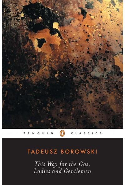 This Way for the Gas- Ladies and Gentlemen - Tadeusz Borowski