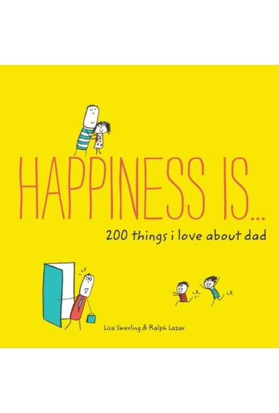 Happiness Is . . . 200 Things I Love About Dad: (Father's Day Gifts- Gifts for Dads from Sons and Daughters- New Dad Gifts) - Lisa Swerling