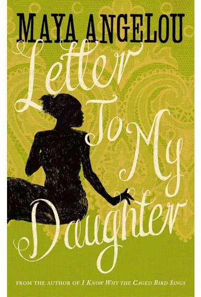 Letter To My Daughter - Maya Angelou
