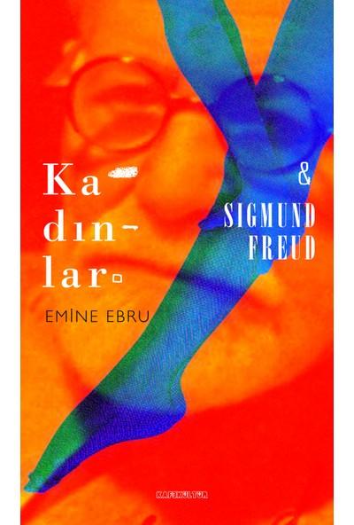 Kadınlar & Sigmund Freud - Emine Ebru