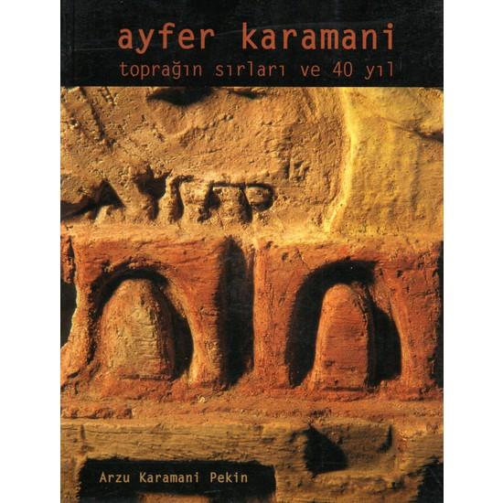 Ayfer Karamani : Toprağın Sırları ve 40 Yıl - Arzu Karamani Pekin