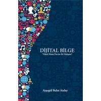 Dijital Bilge: Dijital Dünya Üzerine Bir Yüzleşme - Ayşegül Bulut Atalay