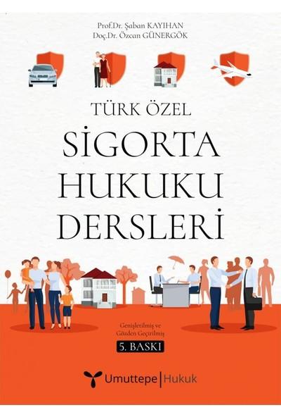 Türk Özel Sigorta Hukuku Dersleri - Şaban Kayıhan