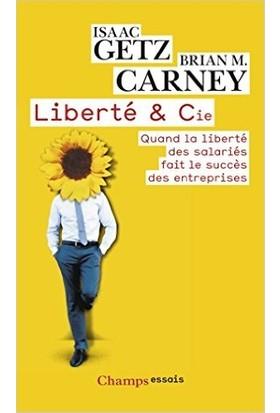 Liberté et Cie: Quand la liberté des salariés fait le success des entreprises - Getz M.