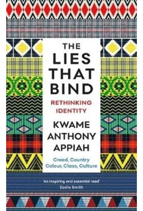 The Lies That Bind: Rethinking Identity - Kwame Anthony Appiah