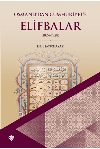 Osmanlıdan Cumhuriyete Elifbalar 1824-1928 - Hatice Ayar
