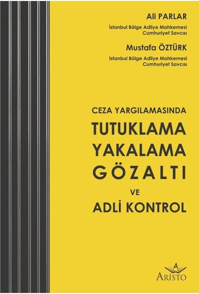 Tutuklama Yakalama Gözaltı ve Adli Kontrol - Ali Parlar - Mustafa Öztürk