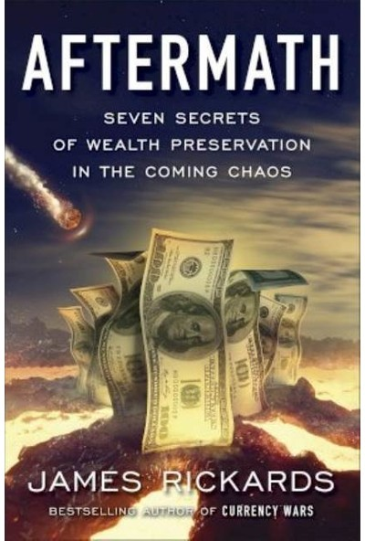 Aftermath: Seven Secrets of Wealth Preservation in the Coming Chaos - James Rickards