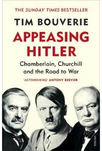 Appeasing Hitler: Chamberlain, Churchill and the Road to War - Tim Bouverie