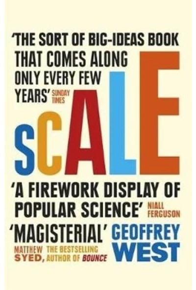 Scale: The Universal Laws Of Life And Death In Organisms, Cities and Companies - Geoffrey West