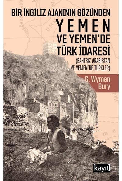 Bir İngiliz Ajanının Gözünden Yemen Ve Yemen'De Türk İdaresi - George Wyman Bury