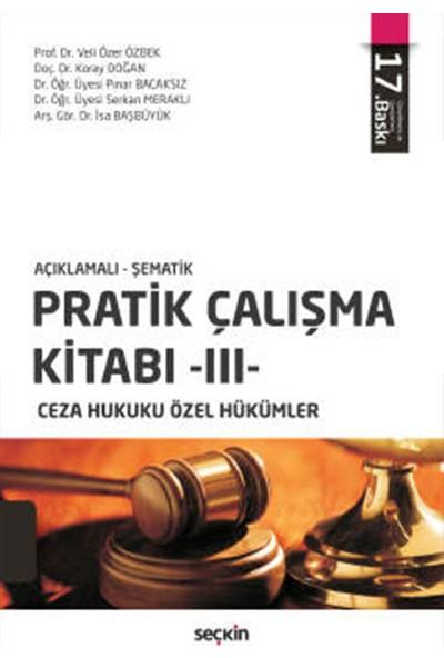 Pratik Çalışma Kitabı – Iıı Ceza Hukuku Özel Hükümler -Veli Özer Özbek - Koray Doğan - Pınar Bacaksız - Serkan Meraklı - Isa Başbüyük