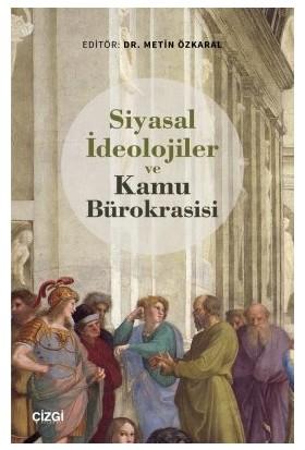 Siyasal Ideolojiler ve Kamu Bürokrasisi - Metin Özkaral