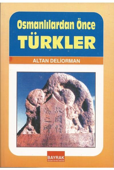 Bayrak Basım Yayım Tanıtım Osmanlılardan Önce Türkler - Altan Deliorman