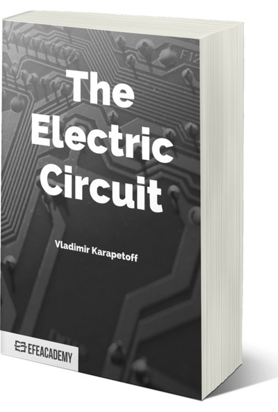 The Electric Circuit – Classic Reprint - Vladimir Karapetoff