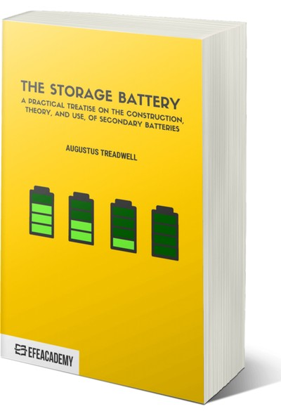 The Storage Battery A Practical Treatise On The Construction, Theory, And Use, Of Secondary – Classic Reprint - Augustus Treadwell
