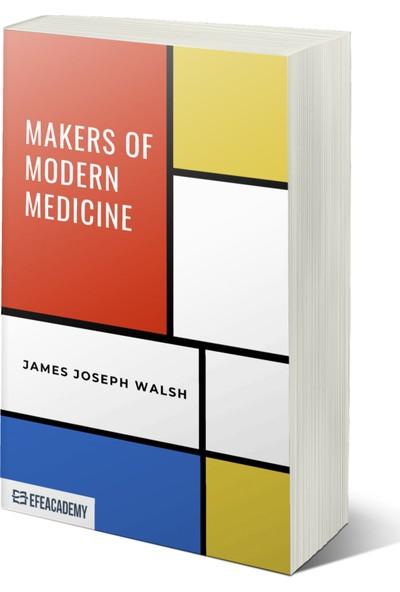 Makers Of Modern Medicine – Classic Reprint - James Joseph Walsh