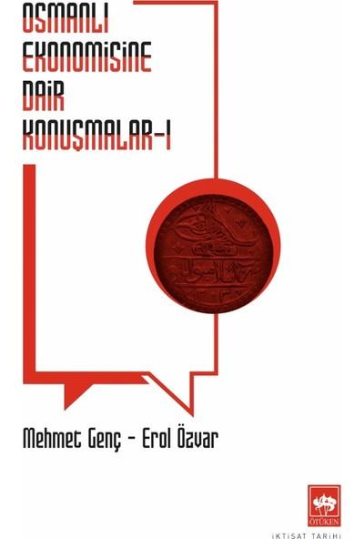 Osmanlı Ekonomisine Dair Konuşmalar 1 - Mehmet Genç - Erol Özvar