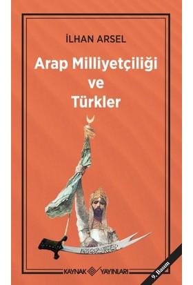 Arap Milliyetçiliği Ve Türkler - İlhan Arsel