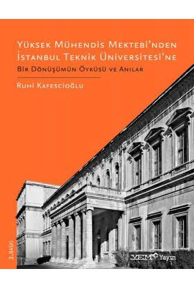 Yüksek Mühendis Mektebi'nden Istanbul Teknik Üniversitesi'ne Bir Dönüşümün Öyküsü ve Anılar - Ruhi Kafesçioğlu