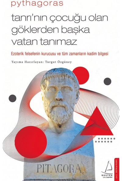 Pythagoras-Tanrı'nın Çocuğu Olan Göklerden Başka Vatan Tanımaz - Turgut Özgüney