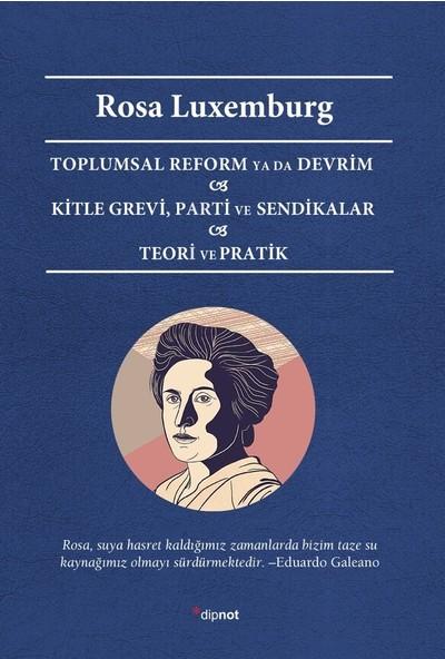 Toplumsal Reform Ya Da Devrim Kitle Grevi, Parti Ve Sendikalar Teori Ve Pratik - Rosa Luxemburg