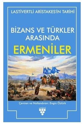 Bizans ve Türkler Arasında Ermeniler - Lastivertli Aristakes