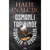 Osmanlı Tarihinde Efsaneler Ve GerçeklerHalil İnalcık