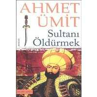 Sultanı Öldürmek - Ahmet Ümit