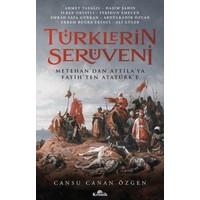 Türklerin Serüveni: Metehan'dan Atilla'ya Fatih'ten Atatürk'e