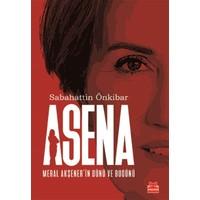Asena Meral Akşener'in Dünü ve Bugünü - Sabahattin Önkibar